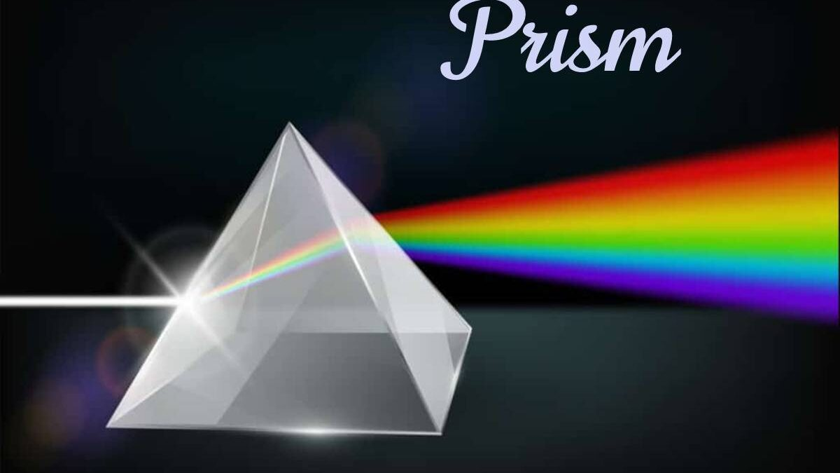 Prism – Definition, Types of Prism, Unknown Facts, Examples, and More