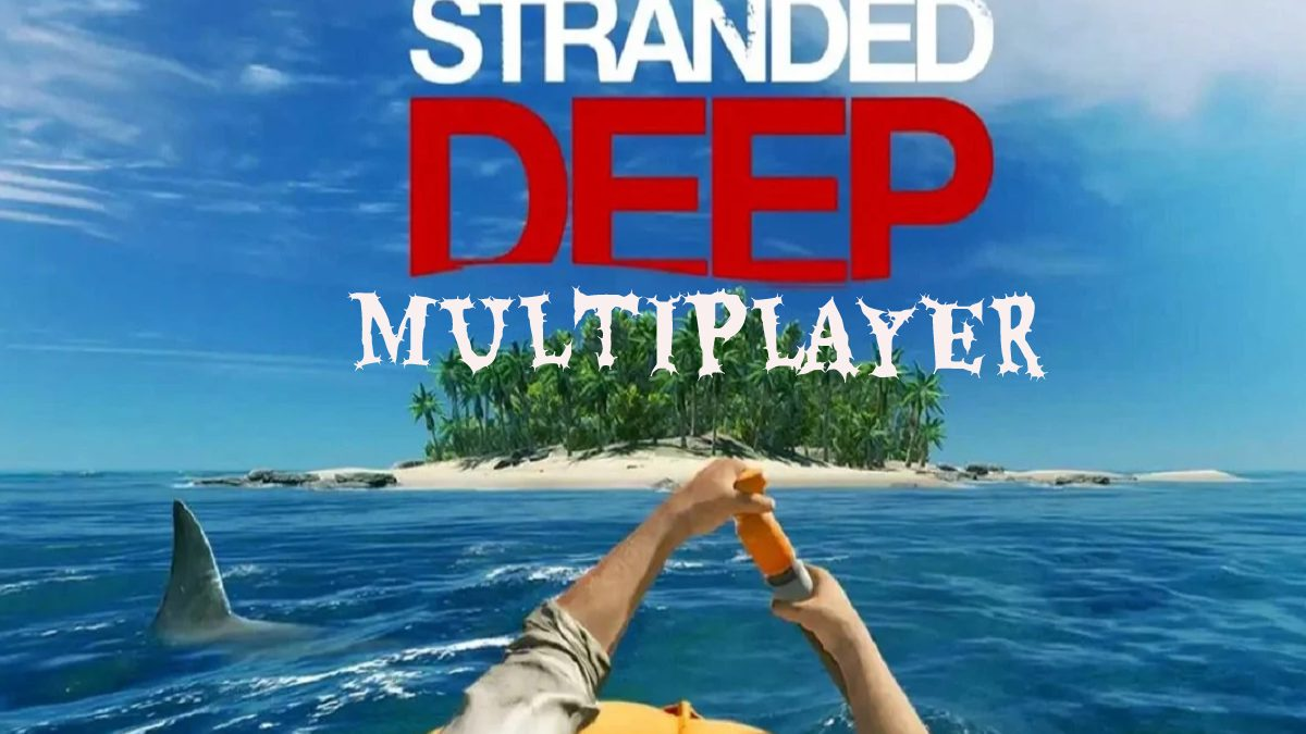 Stranded Deep Multiplayer – The Guide to Play Stranded Deep on your PC & Analysis