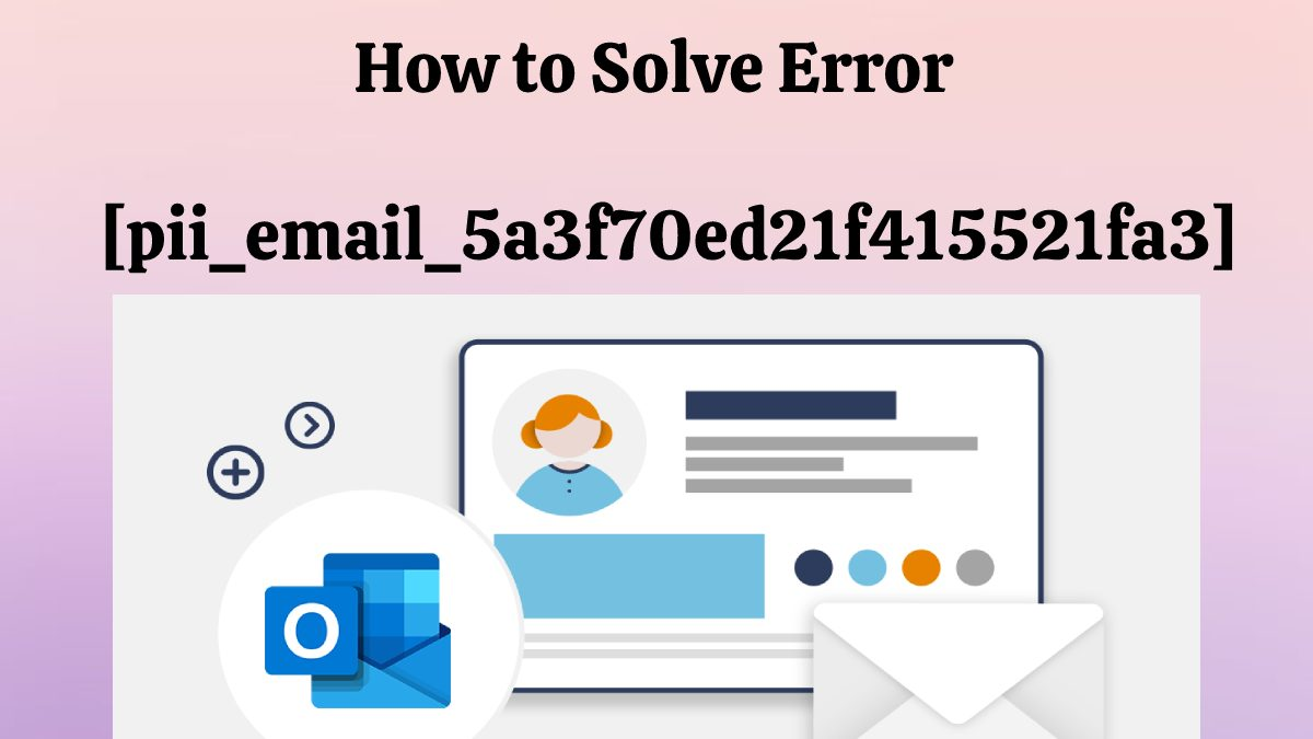 How to Solve [pii_email_5a3f70ed21f415521fa3] Error in Outlook?