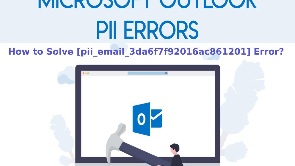 How to Solve [pii_email_3da6f7f92016ac861201] error?
