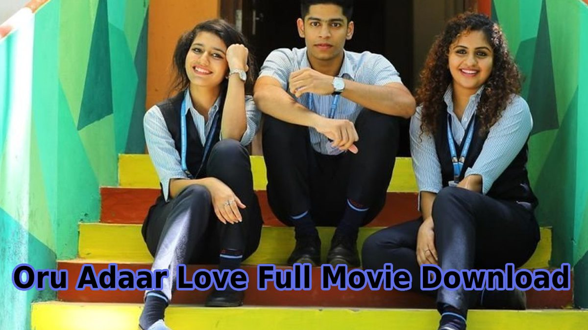 Oru Adaar Love Full Movie Download, 2019 Best Romantic Wiki-Movie, Trailer, Cast & Crew, Release Date